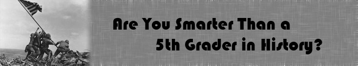 Are You Smarter Than a 5th Grader In History?