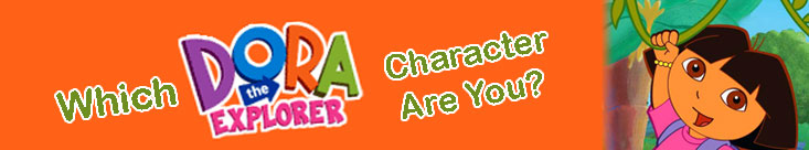 What Dora the Explorer Character Are You?
