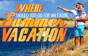 where_should_you_go_for_an_exotic_summer_vacation_featured
