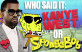 who_said_it_kanye_west_or_spongebob_featured